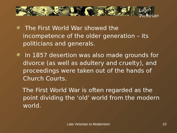 Late Victorian to Modernism 10 Late Victorian  The First World War showed the incompetence of