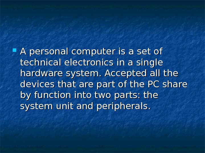 A personal computer is a set of technical electronics in a single hardware system. Accepted