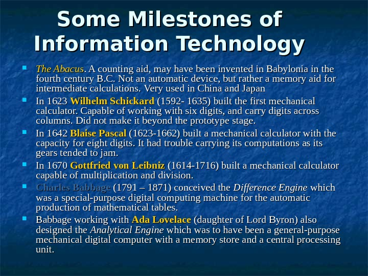 Some Milestones of Information Technology The Abacus. A counting aid, may have been invented in Babylonia