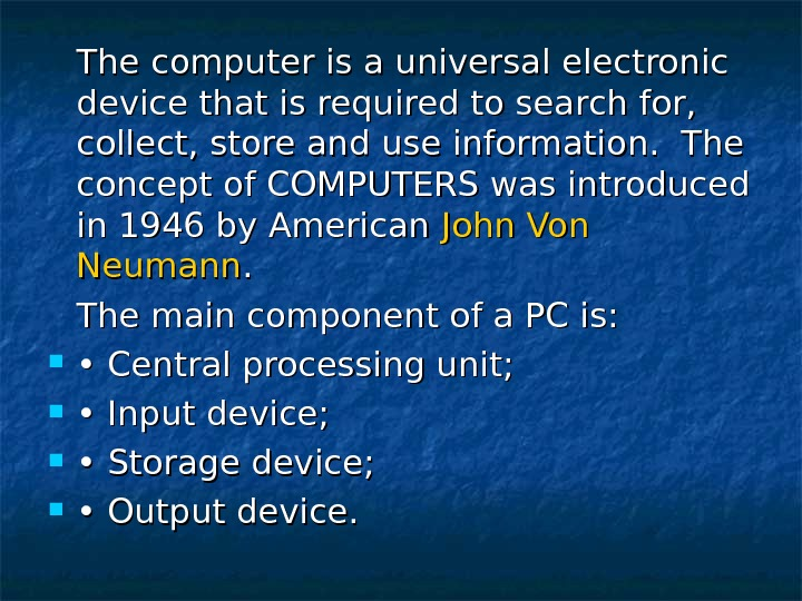 The computer is a universal electronic device that is required to search for,  collect, store