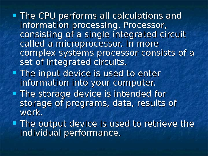 The CPU performs all calculations and information processing. Processor,  consisting of a single integrated