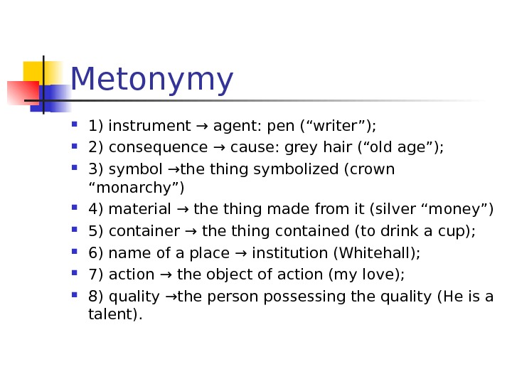 "Metonymy 1) instrument → agent: pen (""writer"");  2) consequence → cause: grey hair (""old age"");"