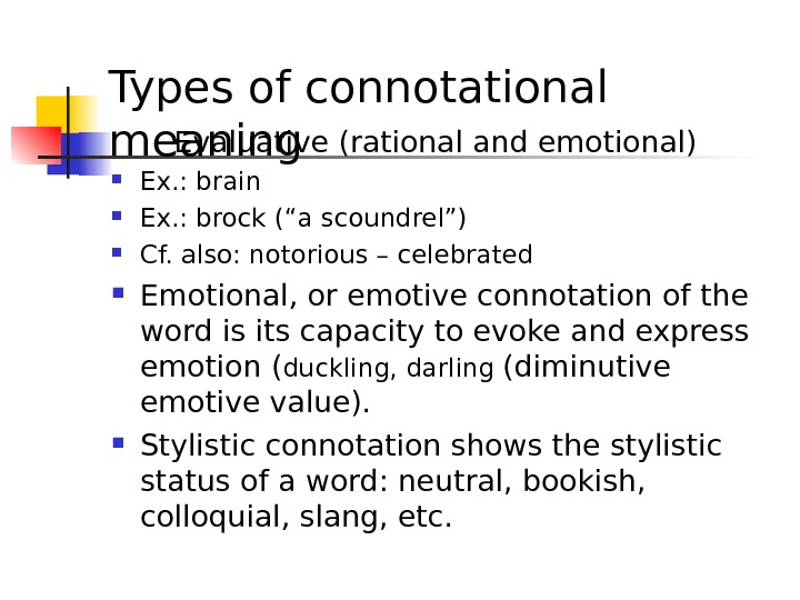 "Types of connotational meaning Evaluative (rational and emotional) Ex. : brain  Ex. : brock (""a"