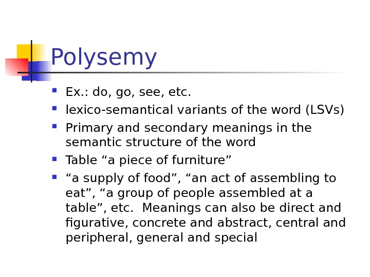 Polysemy Ex. : do, go, see, etc.  lexico-semantical variants of the word (LSVs) Primary and