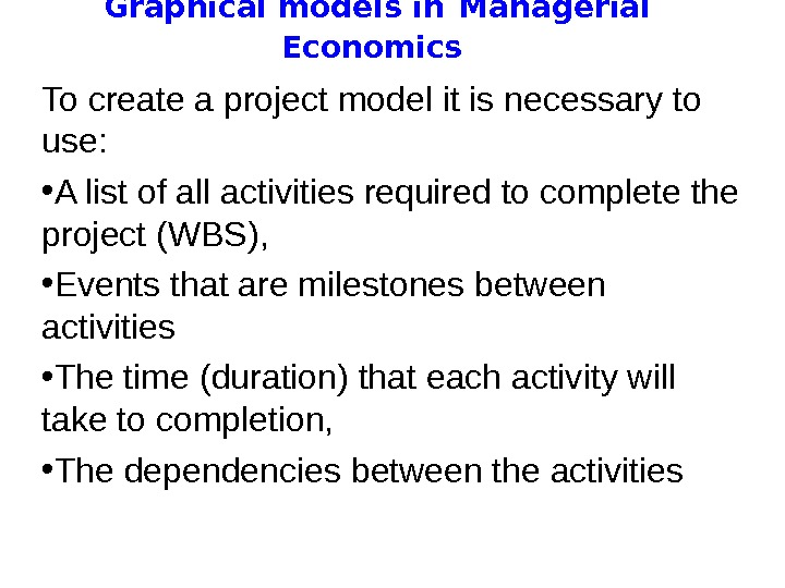 Graphical models in  Managerial Economics To create a project model it is necessary