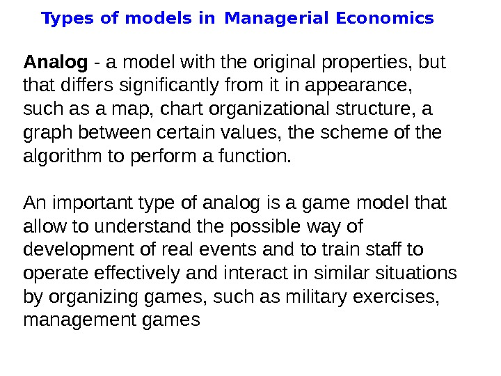 Types of models in  Managerial Economics Analog - a model with the original