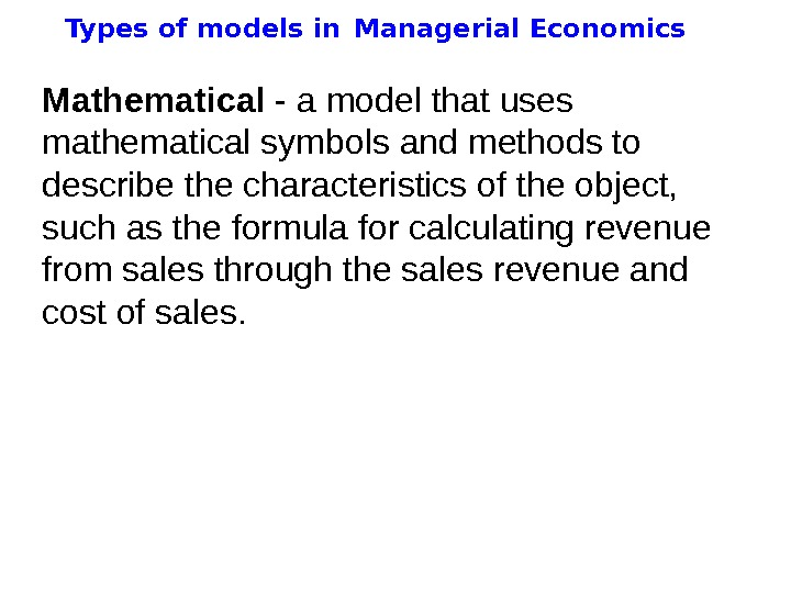 Types of models in  Managerial Economics Mathematic al - a model that uses
