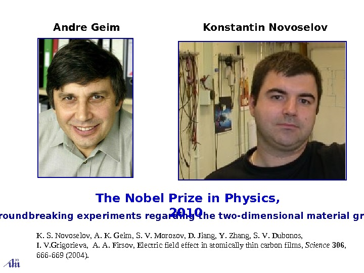 """ for groundbreaking experiments regarding the two-dimensional material graphene"" The Nobel Prize in Physics,"