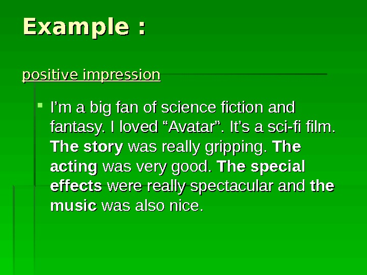 "Example : positive impression I'm a big fan of science fiction and fantasy. I loved ""Avatar""."