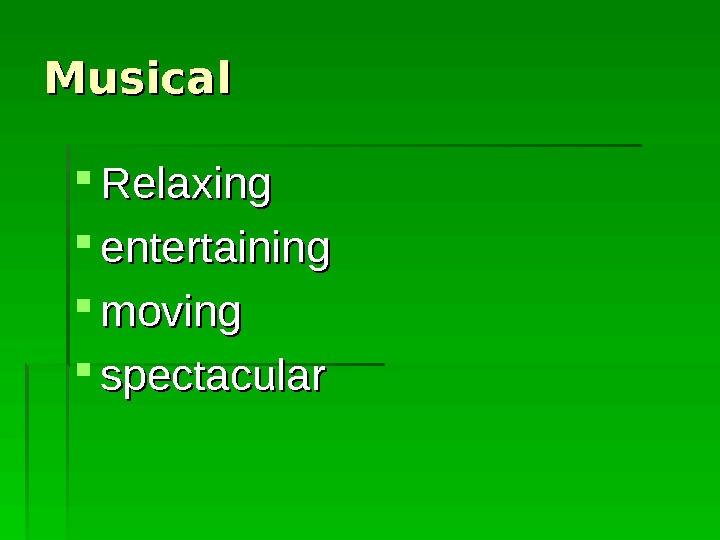 Musical Relaxing entertaining moving spectacular