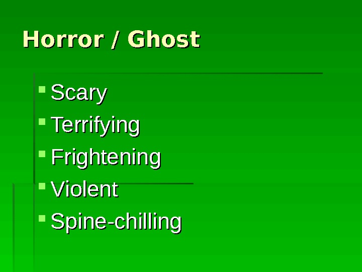 Horror / Ghost Scary Terrifying Frightening Violent Spine-chilling