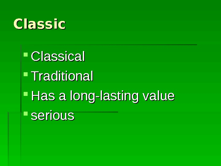 Classical. Classical Traditional Has a long-lasting value serious