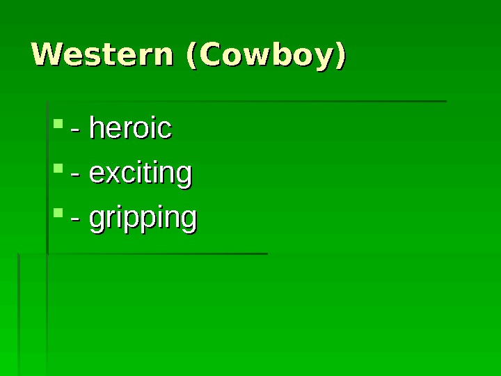 Western (Cowboy) - heroic - exciting - gripping