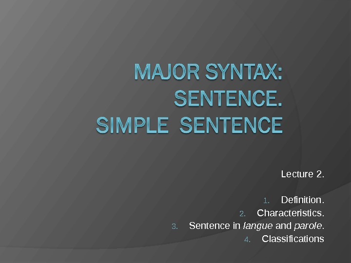 Lecture 2. 1. Definition. 2. Characteristics. 3. Sentence in langue and parole. 4. Classifications