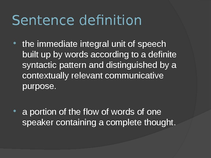 Sentence definition the immediate integral unit of speech built up by words according to a definite