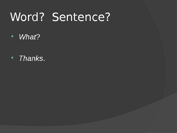 Word?  Sentence?  What ?  Thanks.