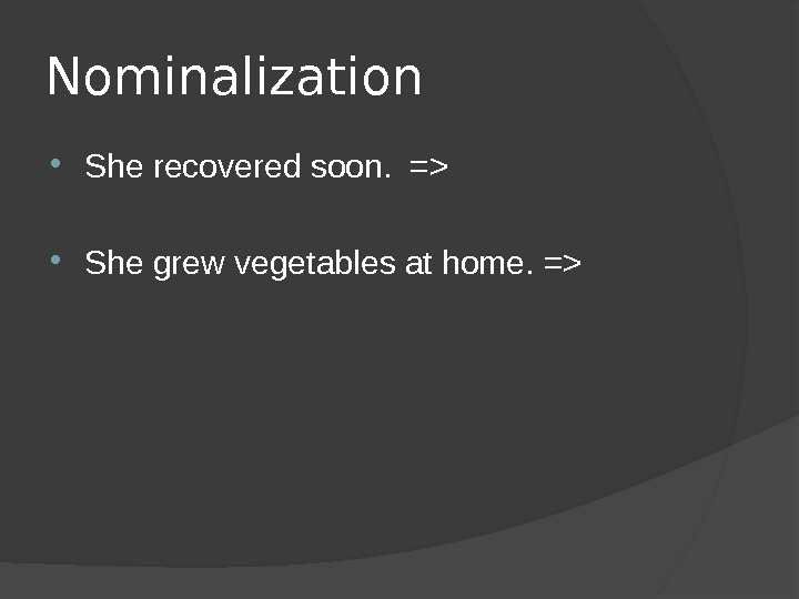 Nominalization She recovered soon.  = She grew vegetables at home. =