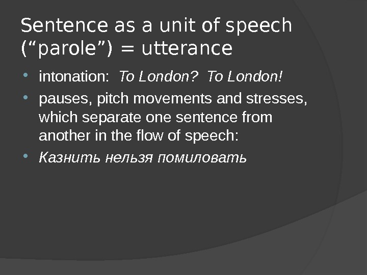 "Sentence as a unit of speech ( "" parole "" ) = utterance intonation:  To"