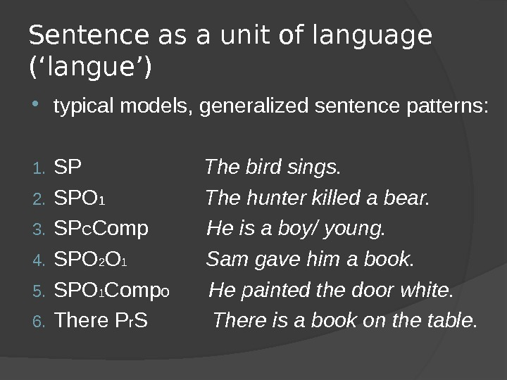 Sentence as a unit of language ( ' langue ' ) typical models, generalized sentence patterns: