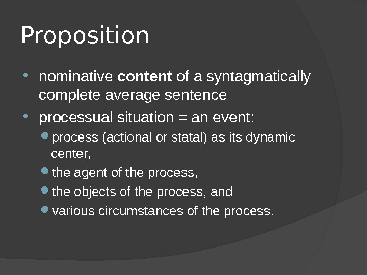 Proposition nominative content of a syntagmatically complete average sentence processual situation = an event:  process