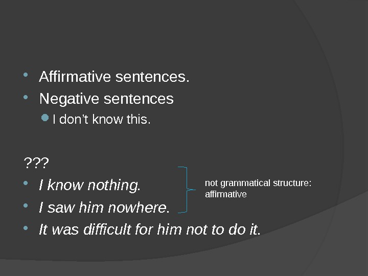 Affirmative sentences.  Negative sentences I don ' t know this. ? ? ?