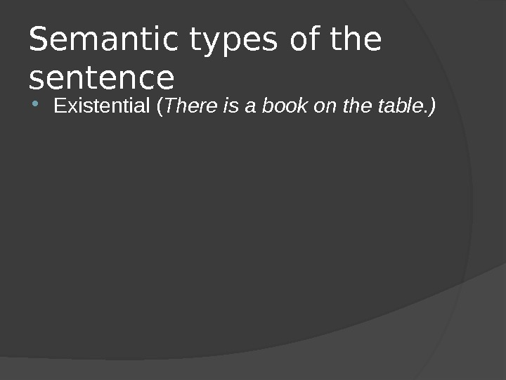 Semantic types of the sentence Existential ( There is a book on the table. )