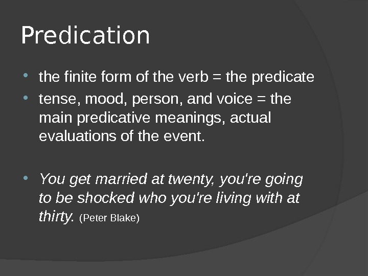 Predication the finite form of the verb = the predicate  tense, mood, person, and voice