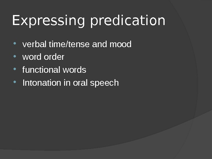 Expressing predication verbal time / tense and mood  word order  functional words  Intonation