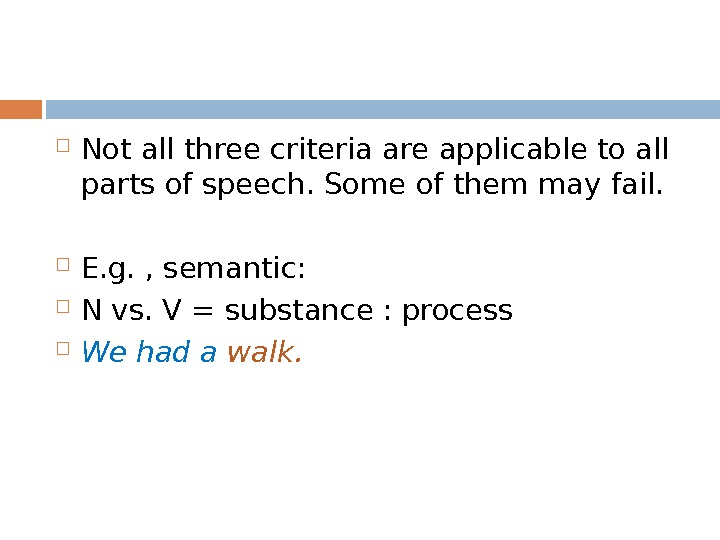Not all three criteria are applicable to all parts of speech. Some of them may