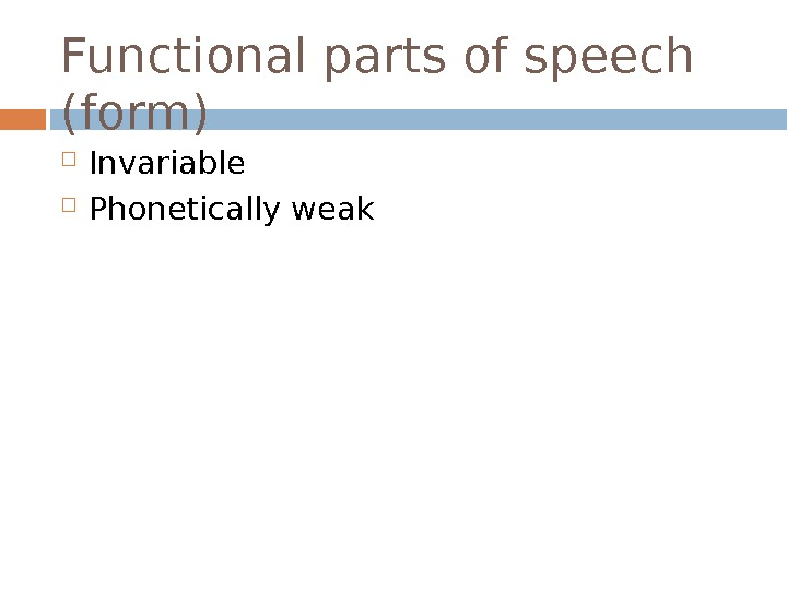 Functional parts of speech (form) Invariable Phonetically weak