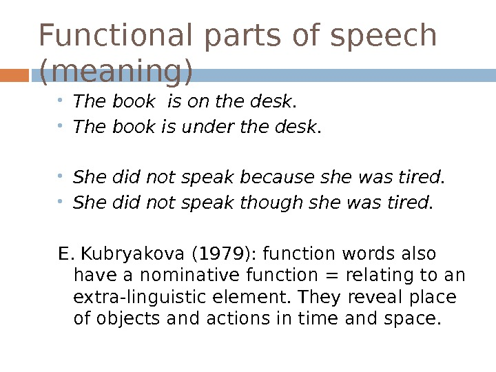 Functional parts of speech (meaning) The book is on the desk.  The book is under