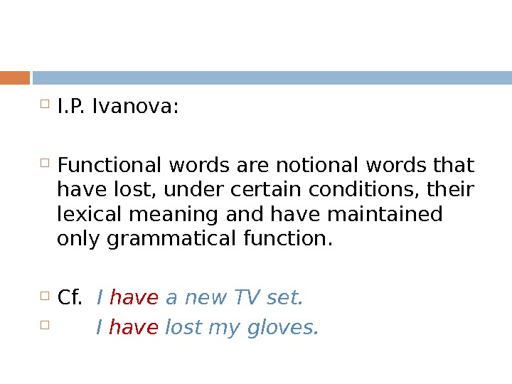 I. P. Ivanova:  Functional words are notional words that have lost, under certain conditions,