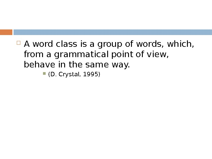 A word class is a group of words, which,  from a grammatical point of