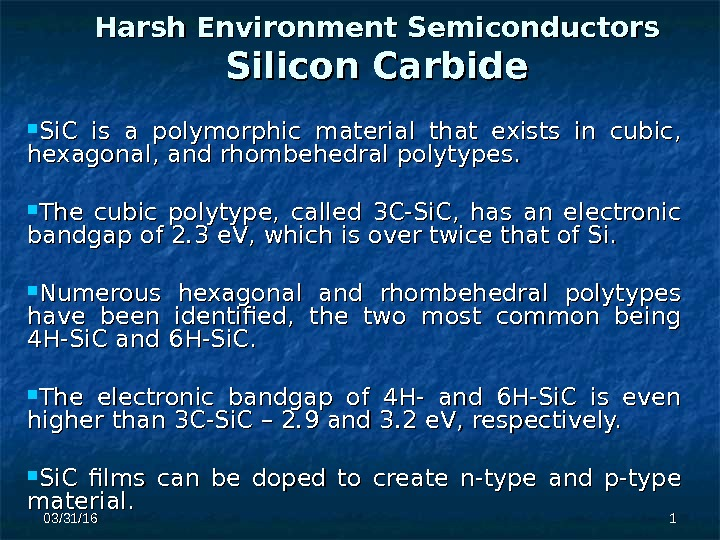 03/31/16 11 Harsh Environment Semiconductors Silicon Carbide Si. C is a polymorphic  material that exists