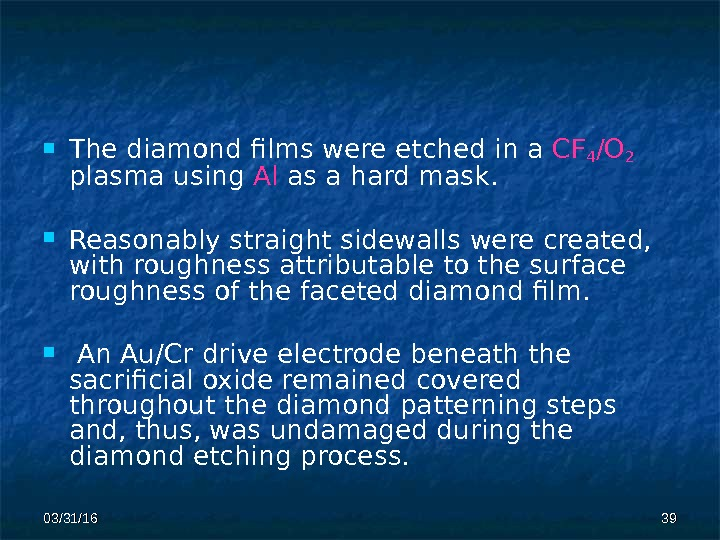 03/31/16 3939 The diamond films were etched in a CF 4 /O 2 plasma using