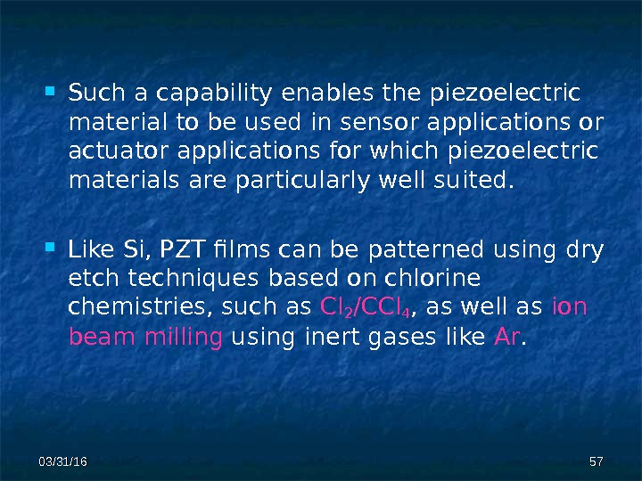 03/31/16 5757 Such a capability enables the piezoelectric material to be used in sensor applications or