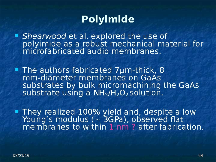 03/31/16 6464 Polyimide Shearwood et al. explored the use of polyimide  as a robust mechanical