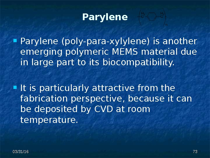 03/31/16 7373 Parylene (poly-para-xylylene) is another emerging polymeric  MEMS material due in large part to