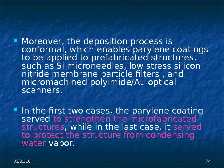 03/31/16 7474 Moreover, the deposition  process is conformal, which enables parylene coatings  to be