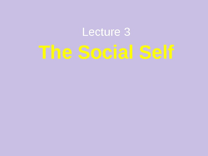 Lecture 3 The Social Self