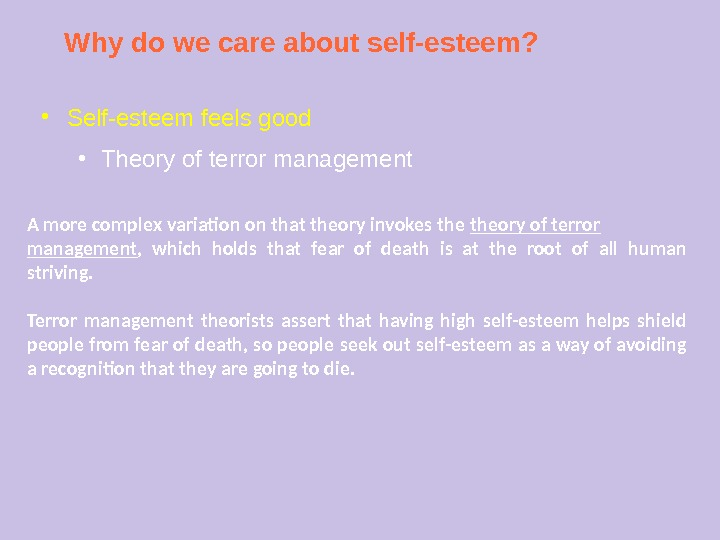 Why do we care about self-esteem? ● Self-esteem feels good ● Theory of terror management A