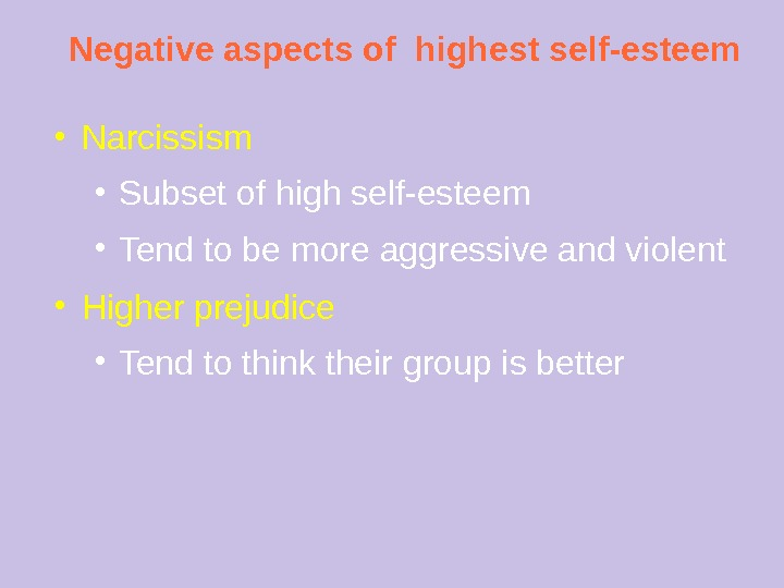 Negative aspects of highest self-esteem ● Narcissism ● Subset of high self-esteem ● Tend to be