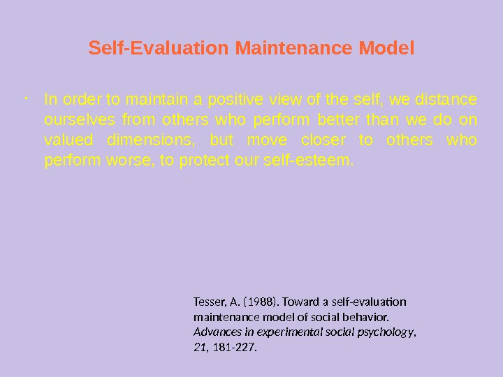 Self-Evaluation Maintenance Model • In order to maintain a positive view of the self, we distance