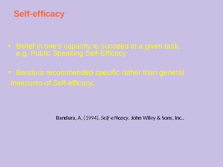 Self-efficacy ● Belief in one's capacity to succeed at a given task. e. g. Public Speaking