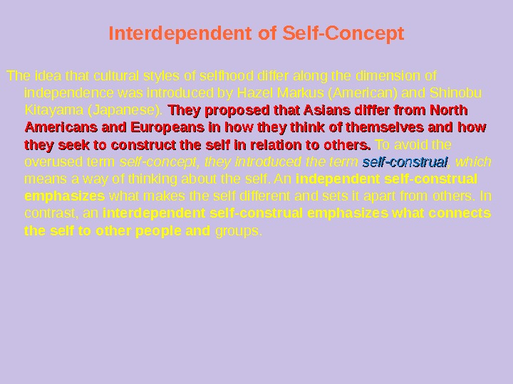 Interdependent of Self-Concept The idea that cultural styles of selfhood differ along the dimension  of