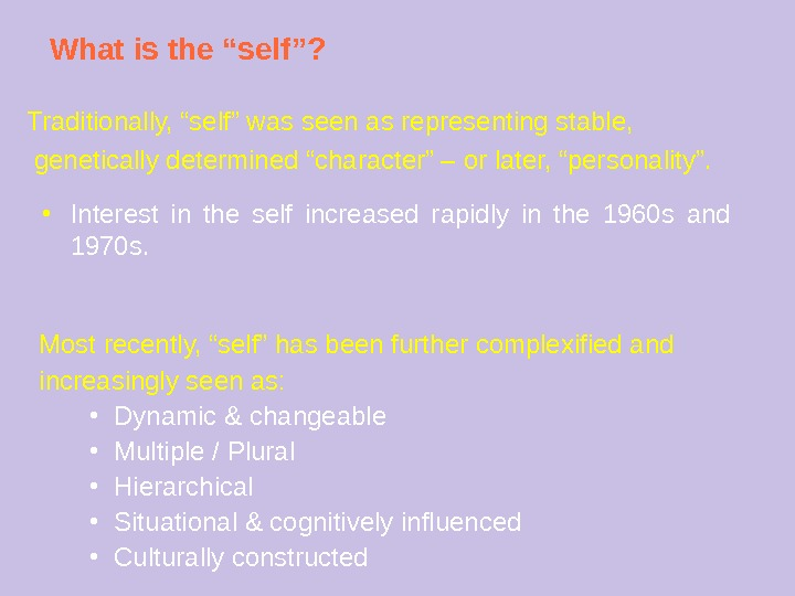 "What is the ""self""? Traditionally, ""self"" was seen as representing stable,  genetically determined ""character"" –"