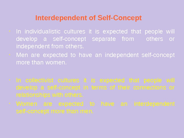 Interdependent of Self-Concept • In individualistic cultures it is expected that people will develop a self-concept