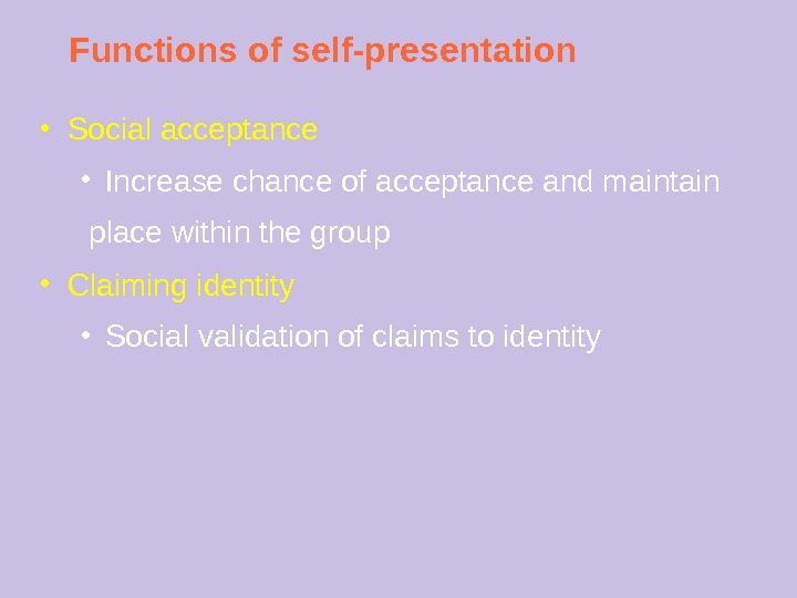 Functions of self-presentation ● Social acceptance ● Increase chance of acceptance and maintain  place within