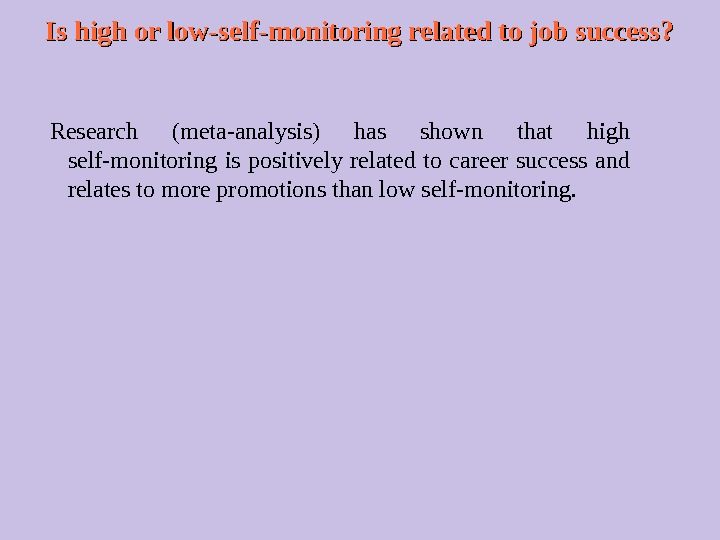 Is high or low-self-monitoring related to job success? Research (meta-analysis) has shown that high self-monitoring is