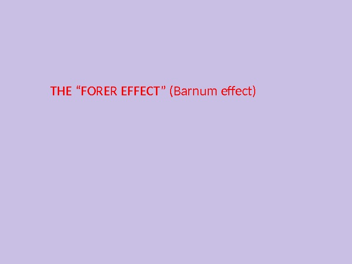 "THE ""FORER EFFECT"" (Barnum effect)"